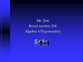 Mr. Zott Room number 208 Algebra 1/Trigonometry