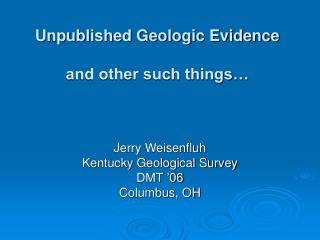 Unpublished Geologic Evidence and other such things…
