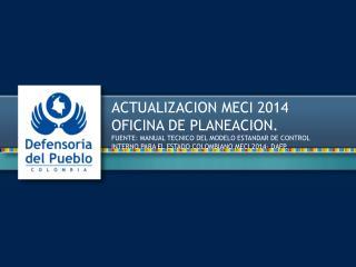 ACTUALIZACION MECI 2014  OFICINA DE PLANEACION.