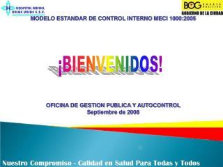 MODELO ESTANDAR DE CONTROL INTERNO MECI 1000:2005 OFICINA DE GESTION PUBLICA Y AUTOCONTROL