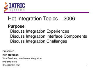Hot Integration Topics   2006  Purpose:    Discuss Integration Experiences   Discuss Integration Interface Components