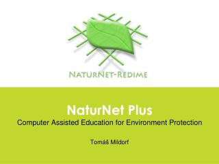 NaturNet Plus Computer Assisted Education for Environment Protection Tom áš  Mildorf