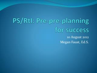 PS/ RtI : Pre-pre-planning for success