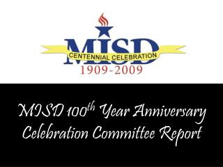 MISD 100 th  Year Anniversary Celebration Committee Report