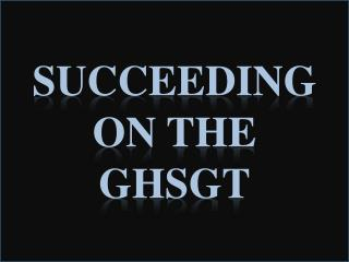 SUCCEEDING  ON THE GHSGT