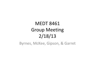 MEDT 8461 Group Meeting 2/18/13