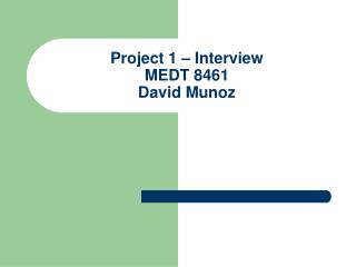 Project 1 – Interview MEDT 8461 David Munoz