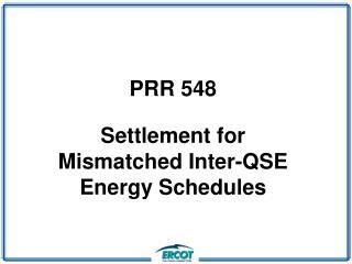 PRR 548 Settlement for Mismatched Inter-QSE Energy Schedules