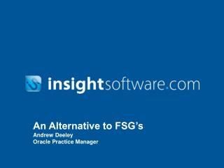 An Alternative to FSG s Andrew Deeley Oracle Practice Manager