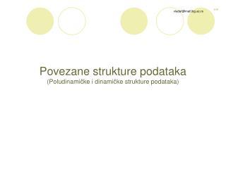 Povezane strukture podataka (Poludinami č ke i dinami č ke strukture podataka)
