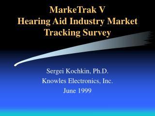 MarkeTrak V Hearing Aid Industry Market  Tracking Survey