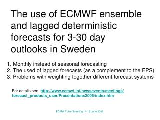 The use of ECMWF ensemble and lagged deterministic forecasts for 3-30 day outlooks in Sweden