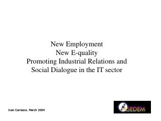 New Employment New E-quality Promoting Industrial Relations and Social Dialogue in the IT sector