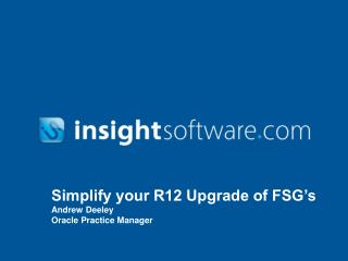 Simplify your R12 Upgrade of FSG s Andrew Deeley Oracle Practice Manager