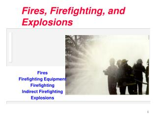 Fires, Firefighting, and Explosions