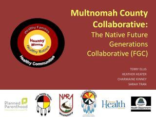 Multnomah County Collaborative:  The Native Future Generations Collaborative (FGC)