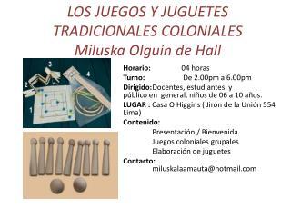 LOS JUEGOS Y JUGUETES TRADICIONALES COLONIALES  Miluska Olguín de Hall