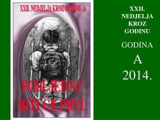XXII . NEDJELJA KROZ GODINU GODINA A  2014.