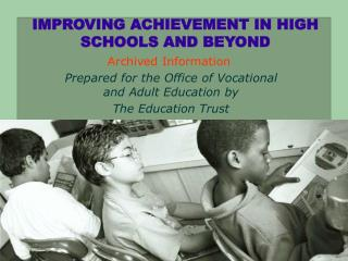 IMPROVING ACHIEVEMENT IN HIGH SCHOOLS AND BEYOND