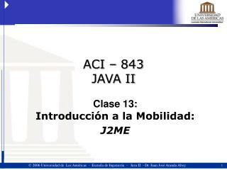 ACI � 843 JAVA II