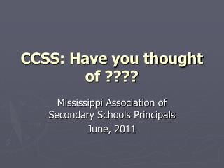 CCSS: Have you thought of ????