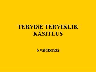 TERVISE TERVIKLIK KÄSITLUS