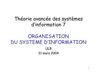 Théorie avancée des systèmes d'information 7 ORGANISATION  DU SYSTEME D'INFORMATION