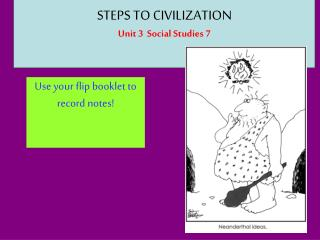 STEPS TO CIVILIZATION Unit 3  Social Studies 7