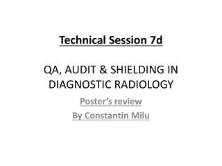 Technical Session  7d QA, AUDIT & SHIELDING IN DIAGNOSTIC  RADIOLOGY