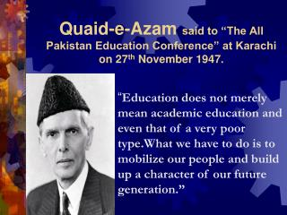 "Quaid-e-Azam  said to ""The All Pakistan Education Conference"" at Karachi on 27 th  November 1947."