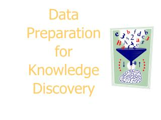 Data Preparation  for  Knowledge Discovery