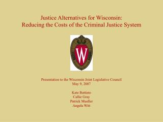 Justice Alternatives for Wisconsin: Reducing the Costs of the Criminal Justice System