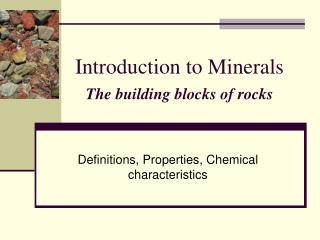 Introduction to Minerals The building blocks of rocks