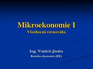 Mikroekonomie I  V�eobecn� rovnov�ha