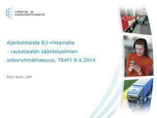Ajankohtaista EU-rintamalla  - rautatiealan sääntelyelimen sidosryhmätilaisuus, TRAFI 9.4.2014