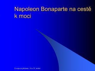 Napoleon Bonaparte na cestě k moci