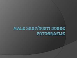 MALE SKRIVNOSTI DOBRE FOTOGRAFIJE