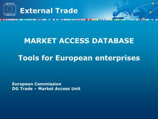 MARKET ACCESS DATABASE  Tools for European enterprises