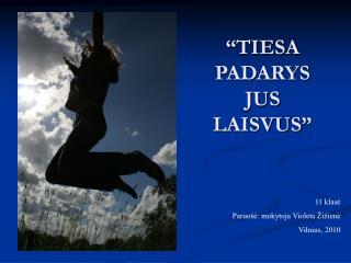 �TIESA PADARYS JUS LAISVUS�