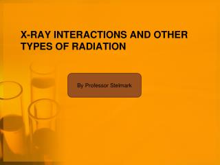 X-ray Interactions and other types of Radiation
