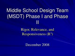 Middle School Design Team (MSDT) Phase I and Phase II