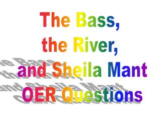 The Bass,  the River,  and Sheila Mant OER Questions