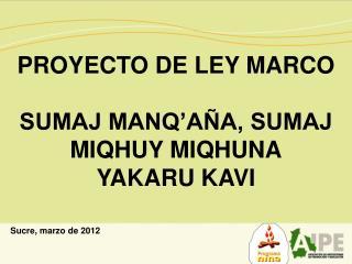 PROYECTO DE LEY MARCO SUMAJ MANQ'AÑA, SUMAJ MIQHUY MIQHUNA YAKARU KAVI