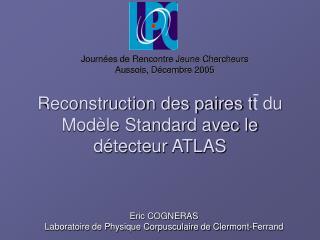Reconstruction des paires t t  du Modèle Standard avec le détecteur ATLAS