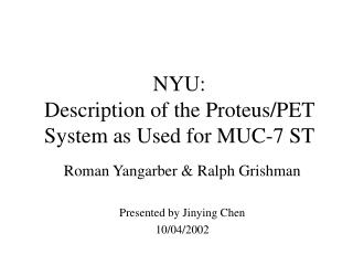 NYU: Description of the Proteus/PET System as Used for MUC-7 ST