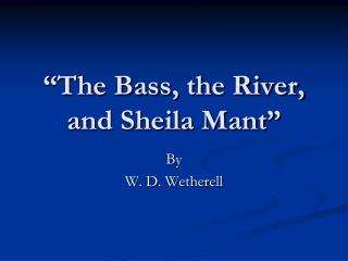 """The Bass, the River, and Sheila Mant"""