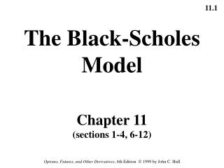 The Black-Scholes Model Chapter 11 (sections 1-4, 6-12)