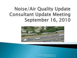 Noise/Air Quality Update Consultant Update Meeting September 16, 2010