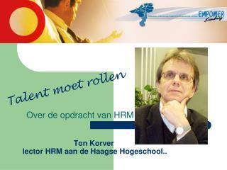 Ton Korver  lector HRM aan de Haagse Hogeschool..