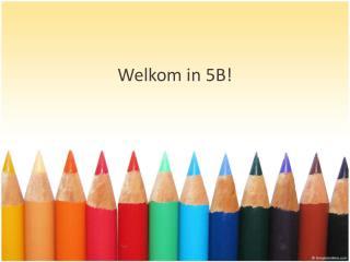 Welkom in 5B!